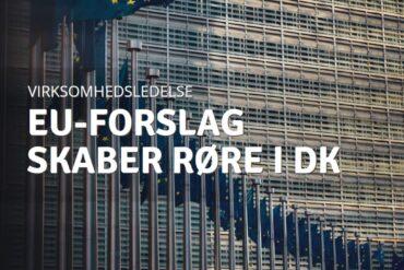 EU forslag vækker røre i danske virksomheder